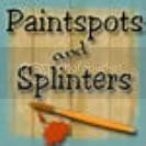 Paintspots and Splinters