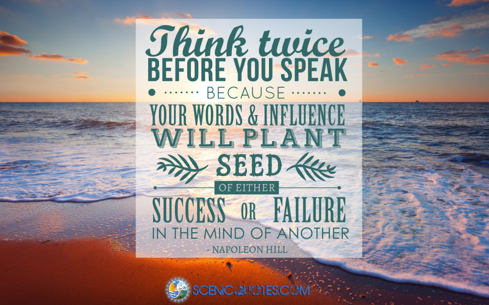 Think Twice Before You Speak Scenic Quotes