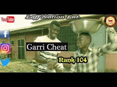 Garri Cheat_Laff Nation Ent._Rank 104_ (COMEDY VIDEO)