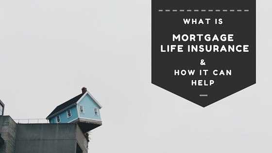 What is Mortgage Life Insurance & How it Can Help You ...
