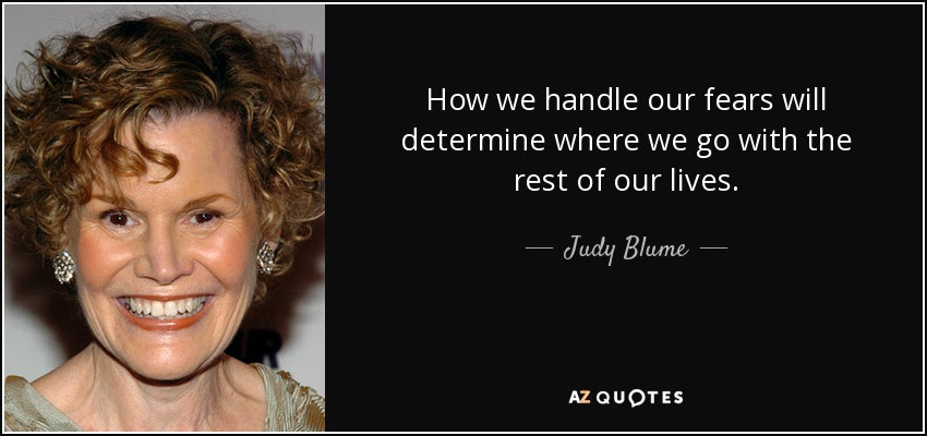 quote-how-we-handle-our-fears-will-determine-where-we-go-with-the-rest-of-our-lives-judy-blume-85-55-94.jpg (850×400)