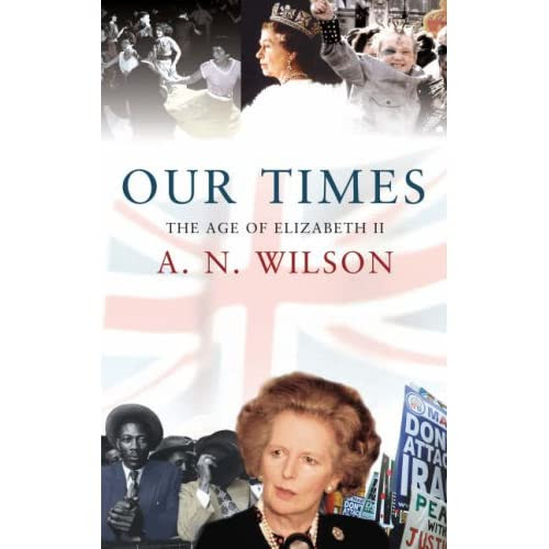 A.N. Wilson: Our Times: The Age of Elizabeth II