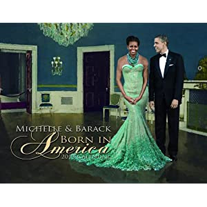 Michelle & Barack Obama Born in America 2013 Calendar