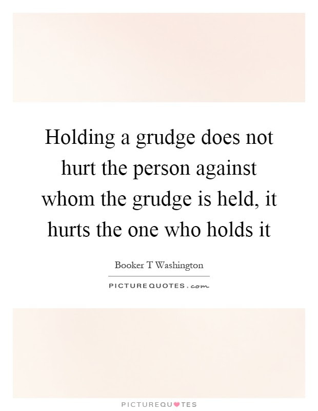Holding A Grudge Quotes Sayings Holding A Grudge Picture Quotes