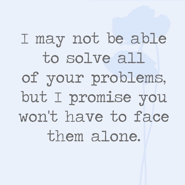 I May Not Be Able To Solve All Of Your Problems But I Promise You