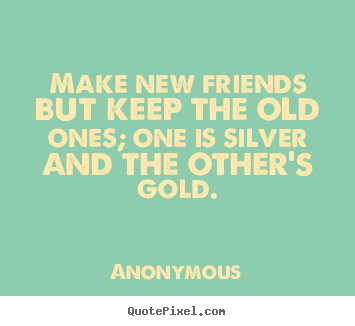 Design Custom Image Quote About Friendship Make New Friends But