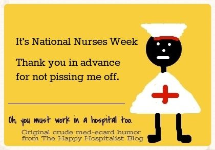It's National Nurses Week.  Thank you in advance for not pissing me off nurse meme ecard humor photo 2e9b5ffb-b055-4ecf-b590-ee774bd5e4b1_zps62326f1f.jpg