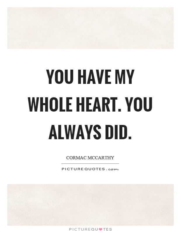 You Have My Whole Heart You Always Did Picture Quotes