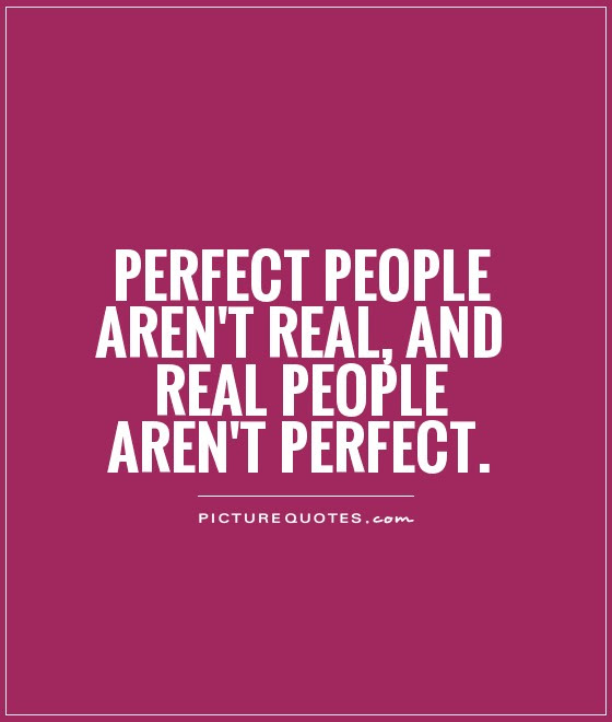 Perfect People Arent Real And Real People Arent Perfect Picture