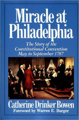 Miracle At Philadelphia The Story Of The Constitutional Convention May To September 1787