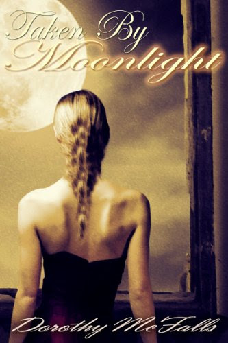 Taken By Moonlight: Sensual Paranormal Historical Romance by Dorothy McFalls