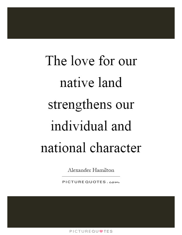 The Love For Our Native Land Strengthens Our Individual And