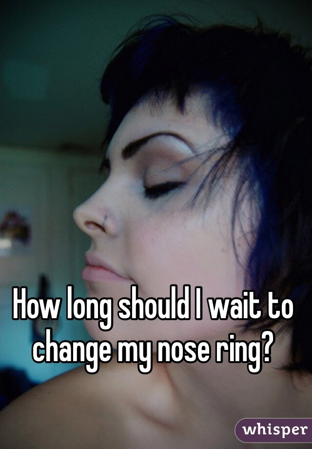 How Long Should I Wait To Change My Nose Ring
