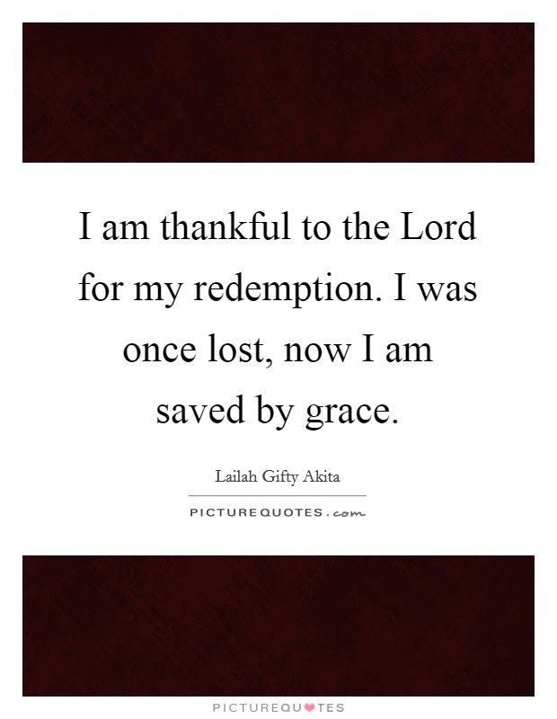 I Am Thankful To The Lord For My Redemption I Was Once Lost