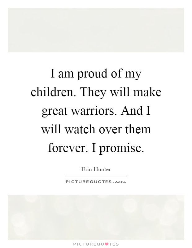 I Am Proud Of My Children They Will Make Great Warriors And I
