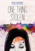 Title: One Thing Stolen, Author: Beth Kephart