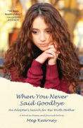 Title: When You Never Said Goodbye: An Adoptee's Search for Her Birth Mother: A Novel in Poems and Journal Entries, Author: Meg Kearney