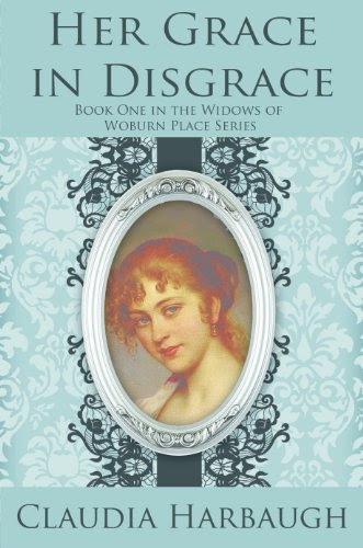 Her Grace in Disgrace (The Widows of Woburn Place) by Claudia Harbaugh