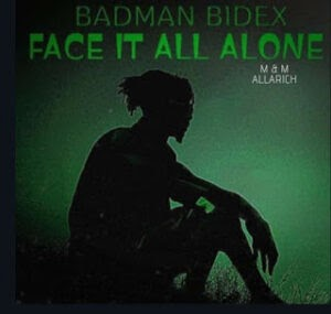 Music: Badman Bidex – Face It All Alone