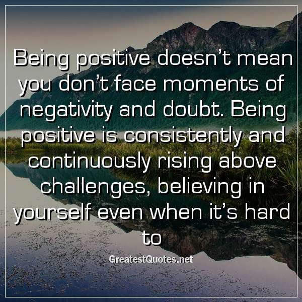 Being Positive Doesnt Mean You Dont Face Moments Of Negativity And