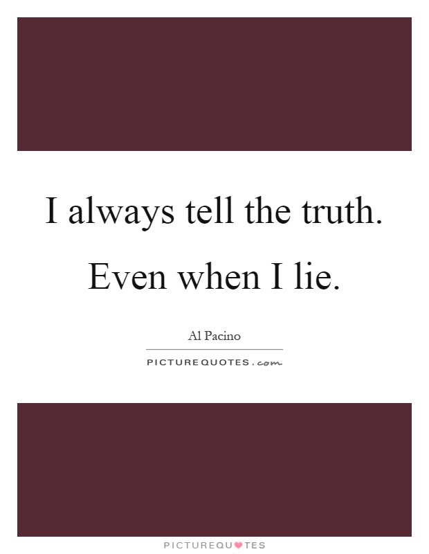 I Always Tell The Truth Even When I Lie Picture Quotes