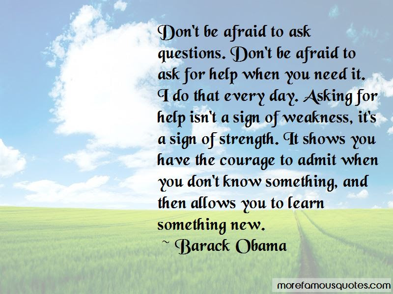 Dont Be Afraid To Ask Quotes Top 10 Quotes About Dont Be Afraid