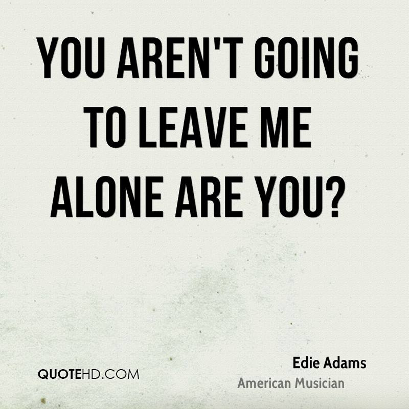 Leave Me Alone Quotes Page 1 Quotehd