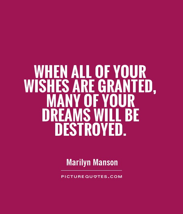 When All Of Your Wishes Are Granted Many Of Your Dreams Will Be