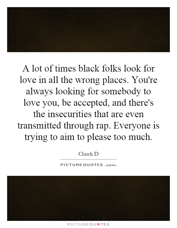 A Lot Of Times Black Folks Look For Love In All The Wrong