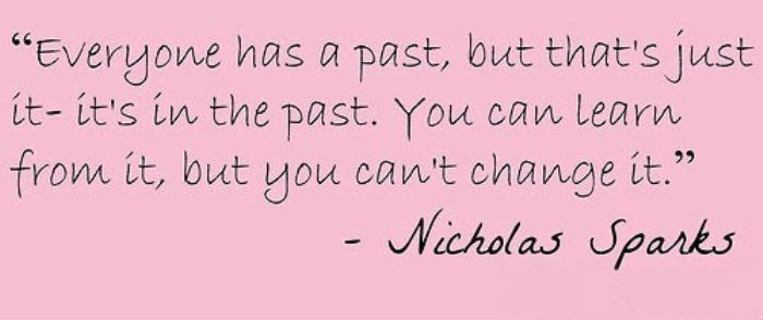 Everyone Has A Past But Thats Just It Its In The Past You Can