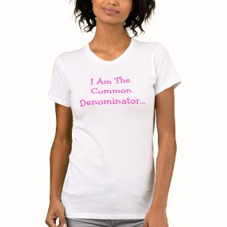 I Am The Common Denominator...