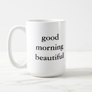 Good Morning Beautiful Mug zazzle_mug