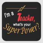 I'm a Teacher, What's Your Super Power? Square Sticker