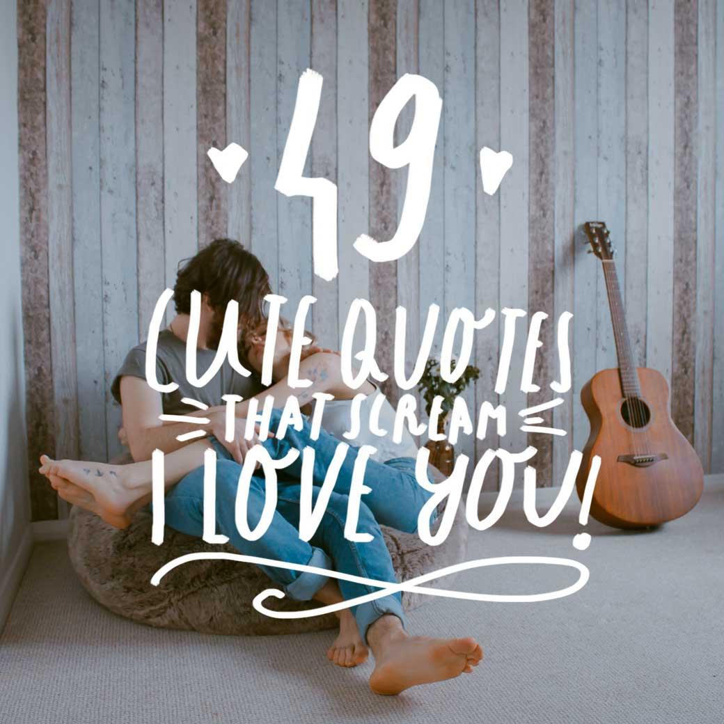 49 Cute Quotes That Scream I Love You Bright Drops