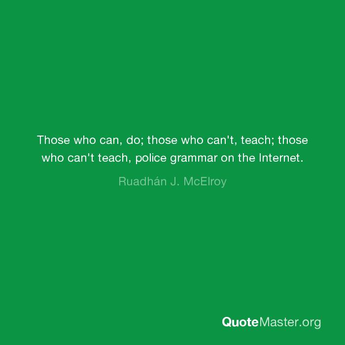 Those Who Can Do Those Who Cant Teach Those Who Cant Teach