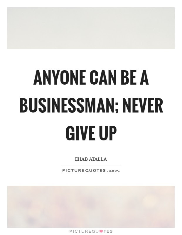 Anyone Can Be A Businessman Never Give Up Picture Quotes