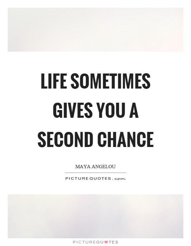 Life Sometimes Gives You A Second Chance Picture Quotes