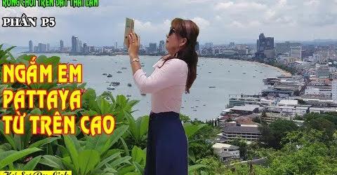 Rong Chơi Trên Đất Thái Lan - P5 - Ngắm Em Pattaya Từ Trên Cao - Travel In Thailand