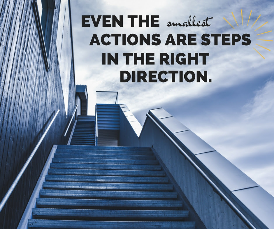Even the smallest actions are steps in the right direction.