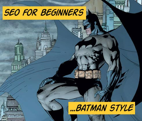 SEO for beginners - according to Batman