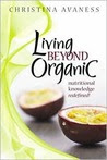 Living Beyond Organic: Nutritional Knowledge Redefined!