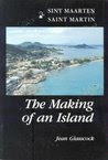 The Making of an Island: St. Martin