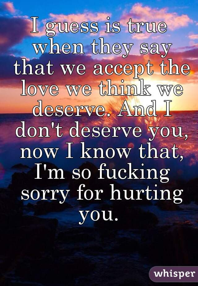 I Guess Is True When They Say That We Accept The Love We Think We
