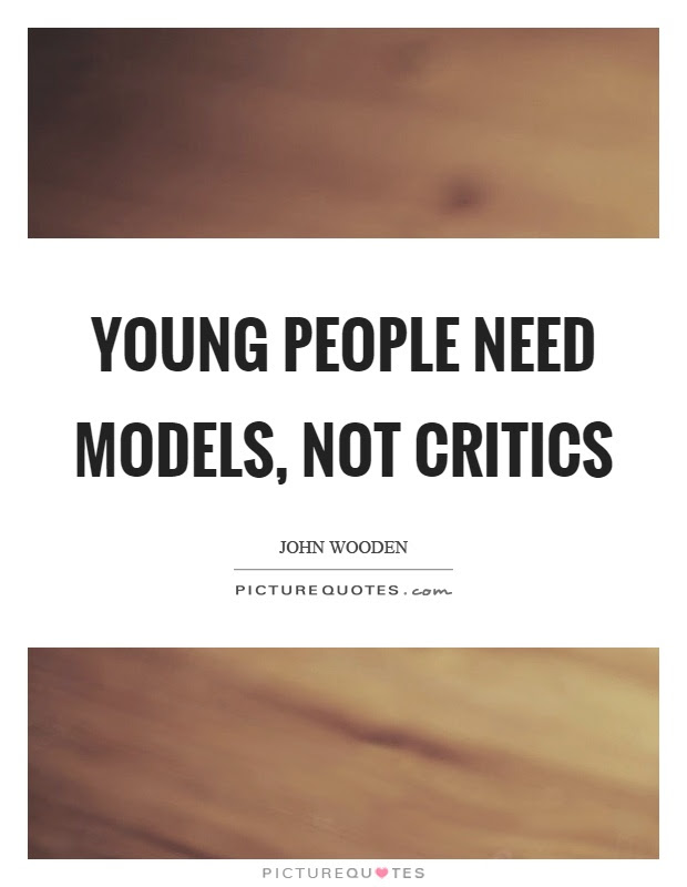 Young People Need Models Not Critics Picture Quotes