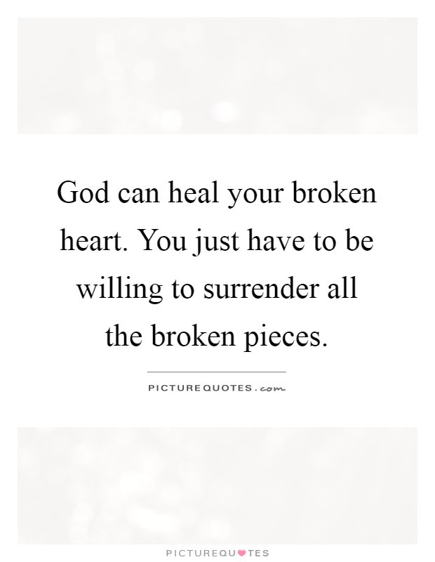 God Can Heal Your Broken Heart You Just Have To Be Willing To