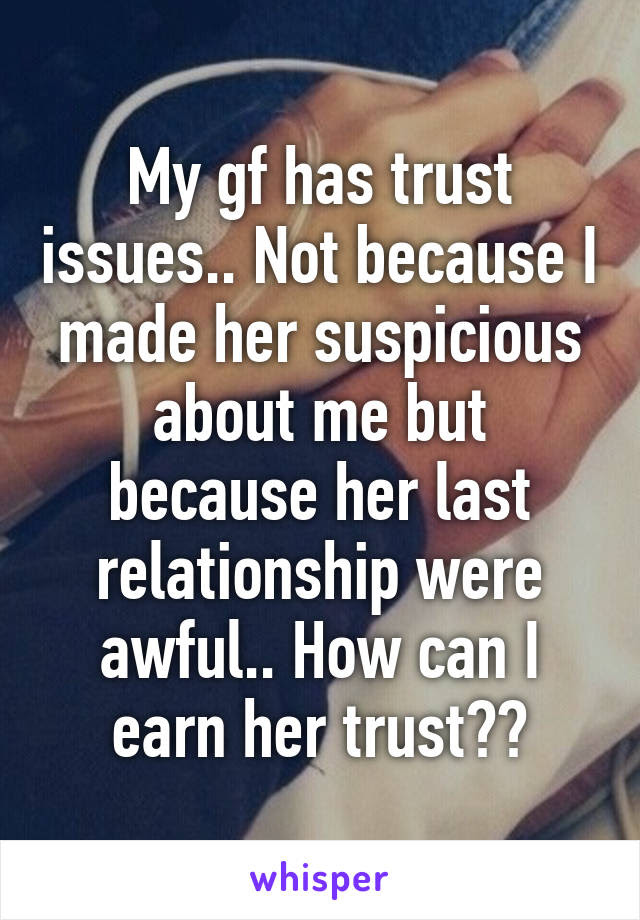 My Gf Has Trust Issues Not Because I Made Her Suspicious About Me