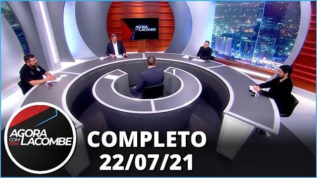 Arena: Bene Barbosa | Agora com Lacombe (22/07/21) - Completo