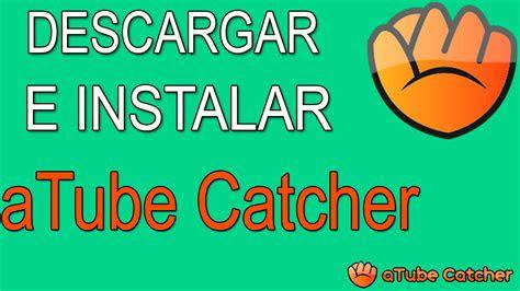 como descargar  instalar atube catcher gratis