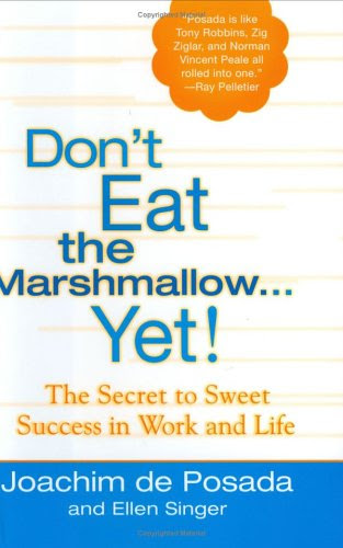 Don't Eat The Marshmallow Yet!: The Secret to Sweet Success in Work and Life by Joachim de Posada