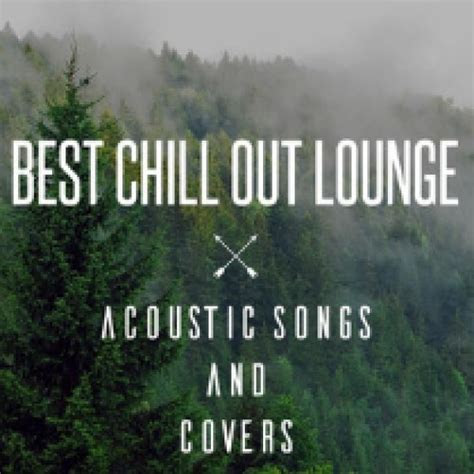 Best Chill out Lounge Songs and Covers Spotify Playlist